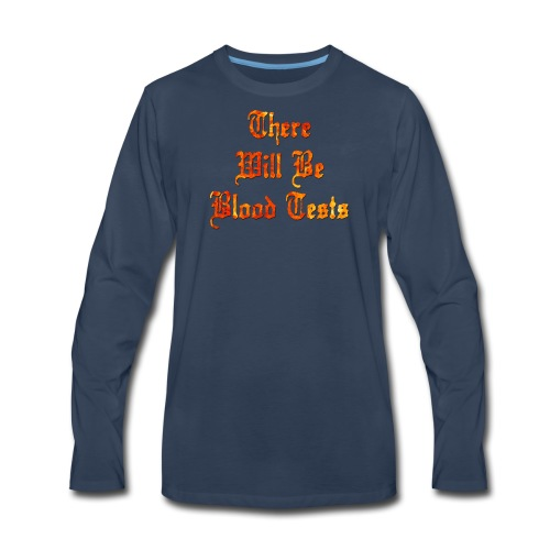There Will Be Blood Tests - Men's Premium Long Sleeve T-Shirt