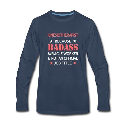 Kinesiotherapist Badass Funny Birthday Cool Job - Men's Premium Long Sleeve T-Shirt