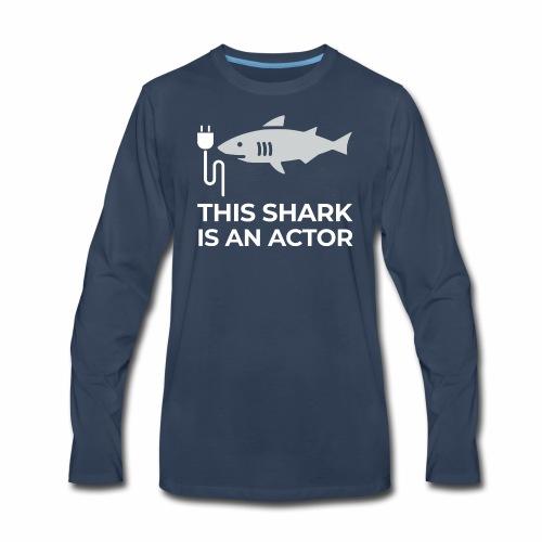 This shark is an actor - Men's Premium Long Sleeve T-Shirt
