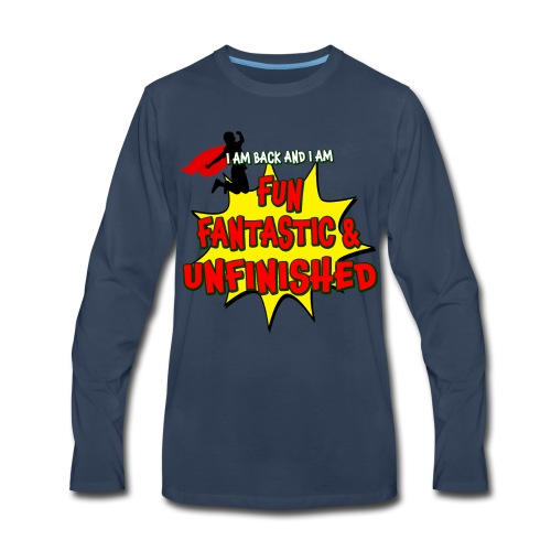 Fun Fantastic and UNFINISHED - Back to School - Men's Premium Long Sleeve T-Shirt