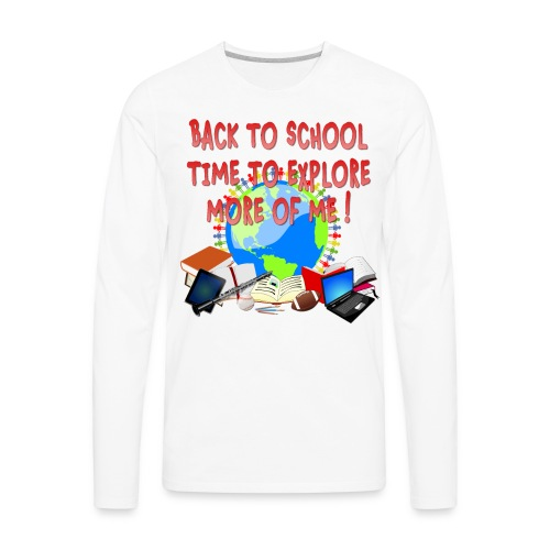 BACK TO SCHOOL, TIME TO EXPLORE MORE OF ME ! - Men's Premium Long Sleeve T-Shirt