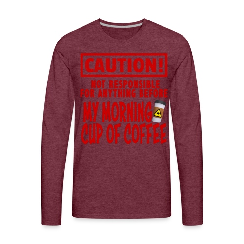 Not responsible for anything before my COFFEE - Men's Premium Long Sleeve T-Shirt