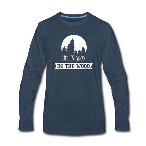 Good Life In The Wood - Men's Premium Long Sleeve T-Shirt