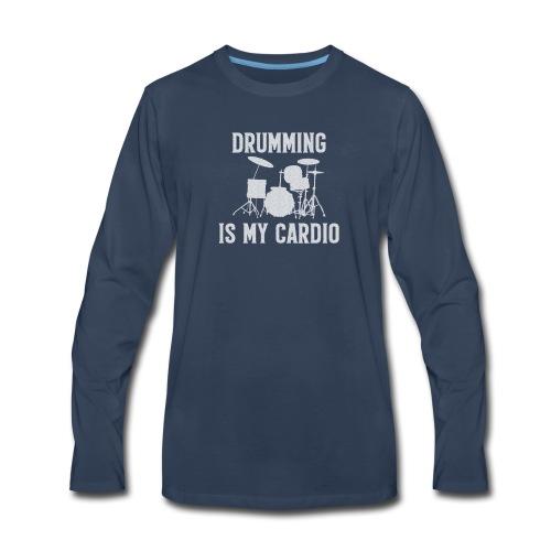 Drumming Is My Cardio - Men's Premium Long Sleeve T-Shirt
