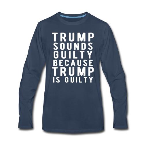 Trump is Guilty - Men's Premium Long Sleeve T-Shirt