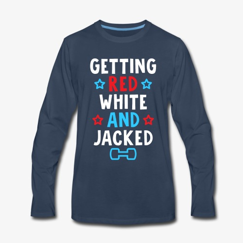 Getting Red, White And Jacked - Men's Premium Long Sleeve T-Shirt