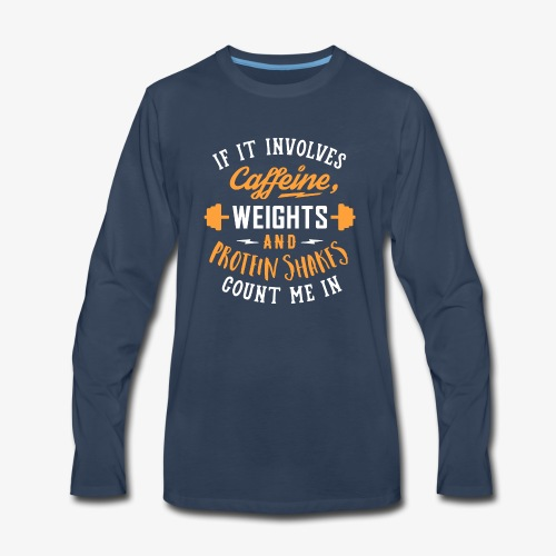 Caffeine, Weights And Protein Shakes - Men's Premium Long Sleeve T-Shirt