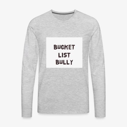 Bucket List Bully - Men's Premium Long Sleeve T-Shirt