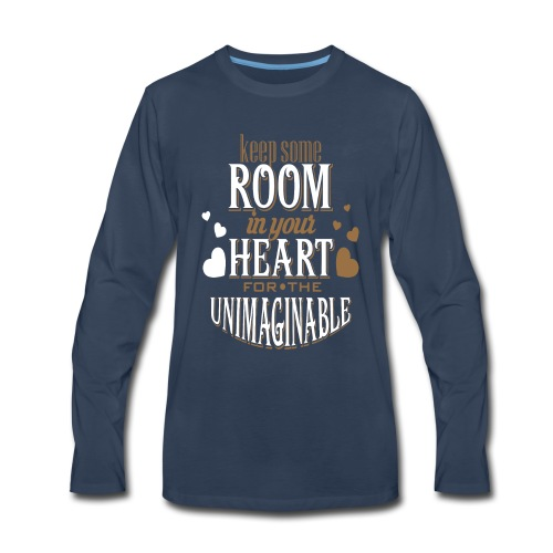 Keep Some ROOM In Your HEART For The UNIMAGINABLE - Men's Premium Long Sleeve T-Shirt