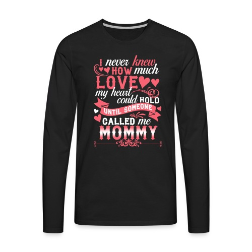 I Never Knew How Much Love My Heart Could Hold - Men's Premium Long Sleeve T-Shirt