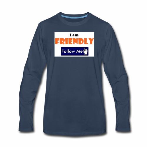 I am Friendly - Follow Me Series. - Men's Premium Long Sleeve T-Shirt
