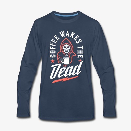 Coffee Wakes The Dead - Men's Premium Long Sleeve T-Shirt
