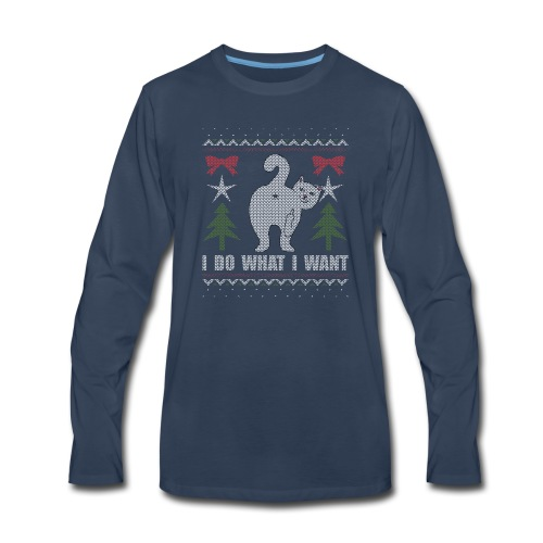 Ugly Christmas Sweater I Do What I Want Cat - Men's Premium Long Sleeve T-Shirt
