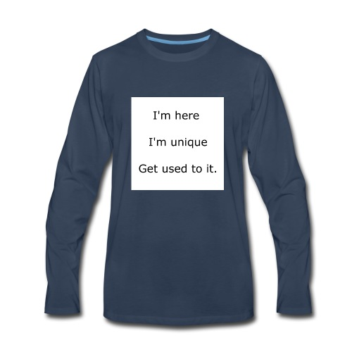 I'M HERE, I'M UNIQUE, GET USED TO IT - Men's Premium Long Sleeve T-Shirt