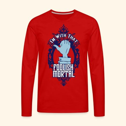 I'm With That Foolish Mortal - Men's Premium Long Sleeve T-Shirt