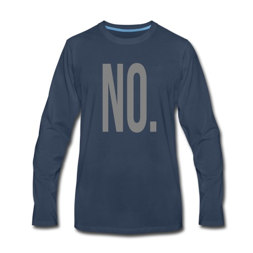 No. - Men's Premium Long Sleeve T-Shirt