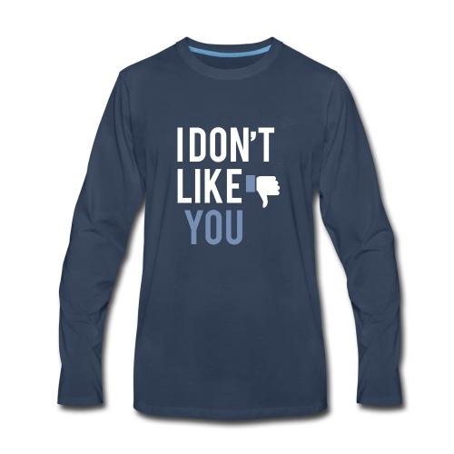 i don t like you - Men's Premium Long Sleeve T-Shirt