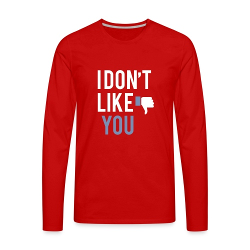 i don t like you - Men's Premium Long Sleeve T-Shirt