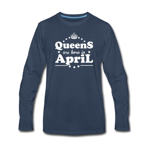 Queens are born in April - Men's Premium Long Sleeve T-Shirt