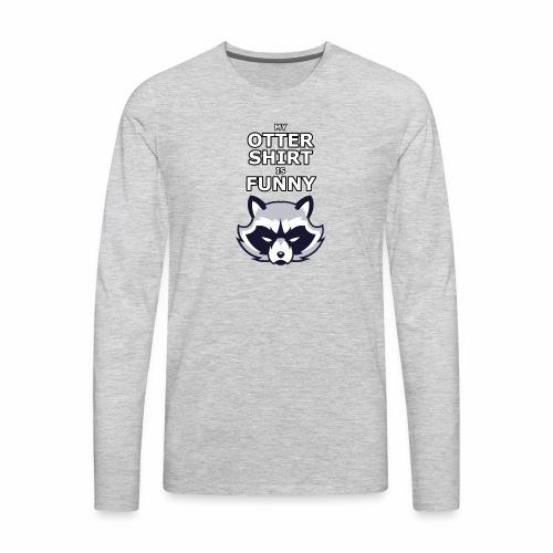 My Otter Shirt Is Funny - Men's Premium Long Sleeve T-Shirt