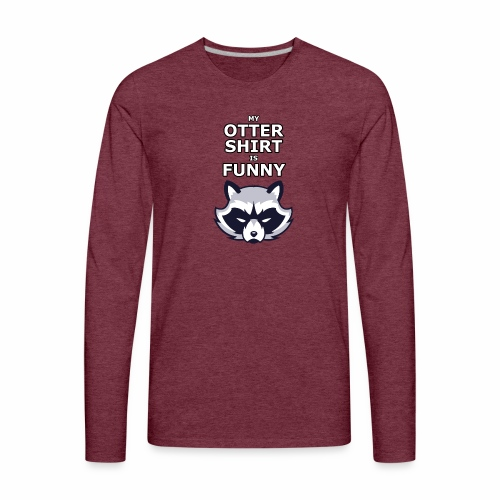 My Otter Shirt Is Funny - Men's Premium Long Sleeve T-Shirt