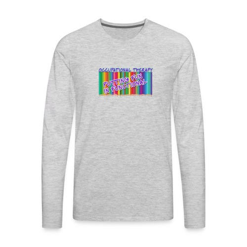 Occupational Therapy Putting the fun in functional - Men's Premium Long Sleeve T-Shirt