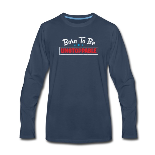 Born To Be Unstoppable - Men's Premium Long Sleeve T-Shirt