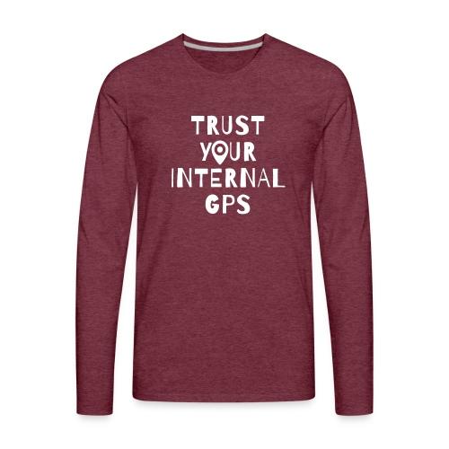 TRUST YOUR INTERNAL GPS - Men's Premium Long Sleeve T-Shirt