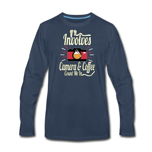 It involves camera coffee count me in - Men's Premium Long Sleeve T-Shirt