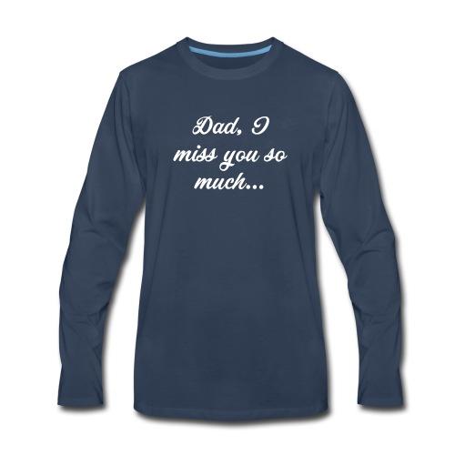 Dad, I miss you so much... T-Shirt - Men's Premium Long Sleeve T-Shirt