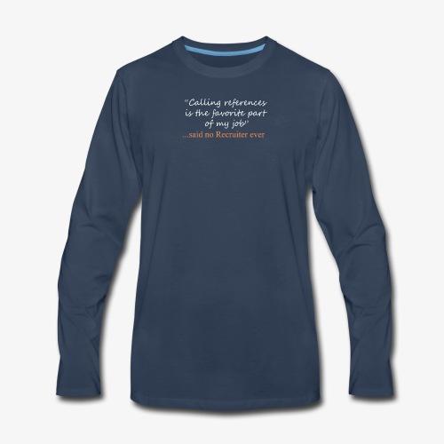 Funny Said No recruiter ever Design - Men's Premium Long Sleeve T-Shirt