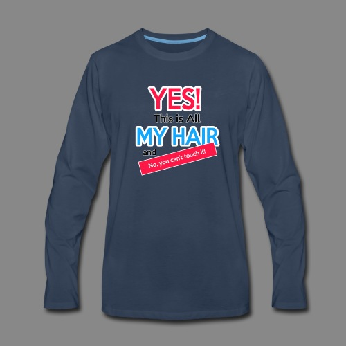 Yes This is My Hair - Men's Premium Long Sleeve T-Shirt