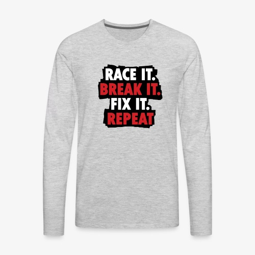 race it break it fix it repeat - Men's Premium Long Sleeve T-Shirt