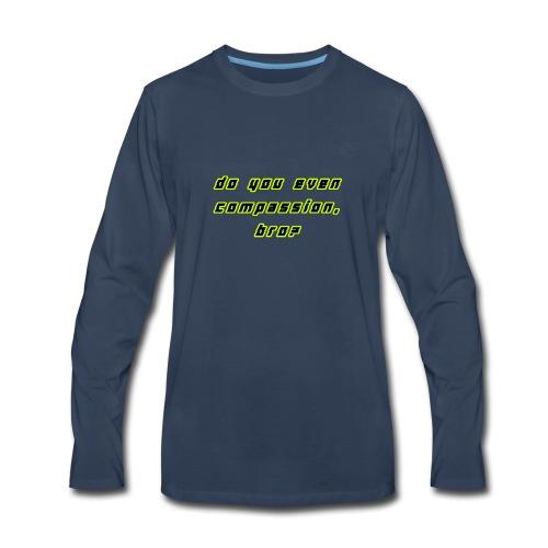 Do you even compassion, bro? - Men's Premium Long Sleeve T-Shirt