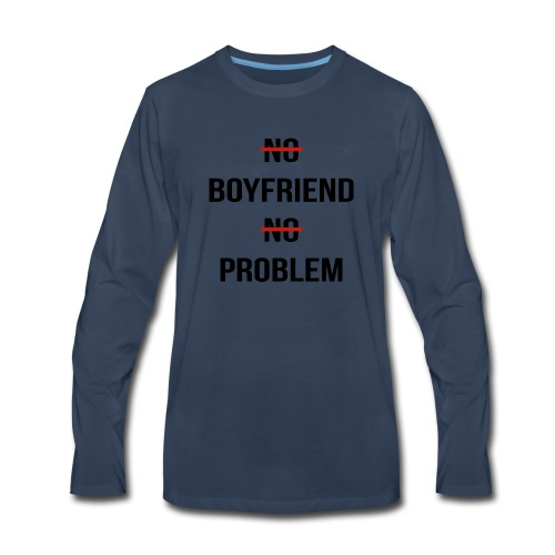 No Boyfriend No Problem Funny Parody Life - Men's Premium Long Sleeve T-Shirt