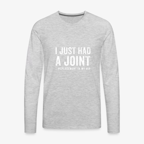 JOINT HIP REPLACEMENT FUNNY SHIRT - Men's Premium Long Sleeve T-Shirt