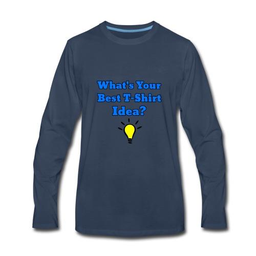 What's Your Best T-shirt Idea? - Men's Premium Long Sleeve T-Shirt