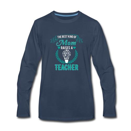 The Best Kind Of Mom Raises A Teacher T-Shirt - Men's Premium Long Sleeve T-Shirt