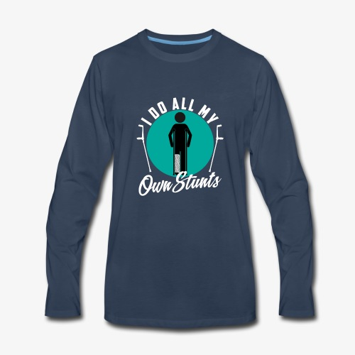 Funny I DO AL MY OWN STUNTS - Men's Premium Long Sleeve T-Shirt