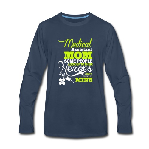 Medical assistant MOM some people look up ! - Men's Premium Long Sleeve T-Shirt