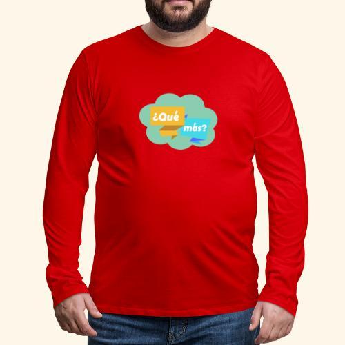 ¿Qué más? - Men's Premium Long Sleeve T-Shirt
