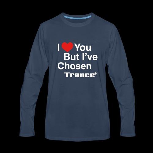 I Love You.. But I've Chosen Trance - Men's Premium Long Sleeve T-Shirt