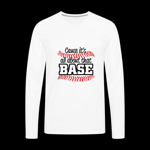all about that base - Men's Premium Long Sleeve T-Shirt