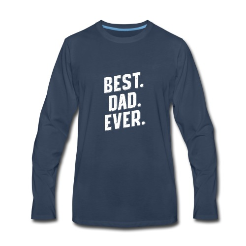 BEST DAD EVER BEST GIFT FOR FATHER DAY, BEST PAPA - Men's Premium Long Sleeve T-Shirt