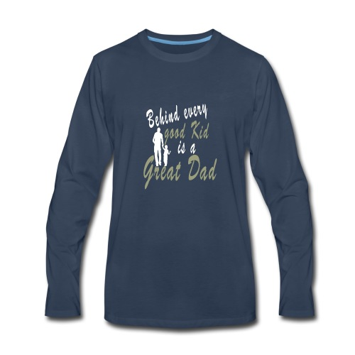 Behind every Good Kid Is A Great Dad - Fathers day - Men's Premium Long Sleeve T-Shirt