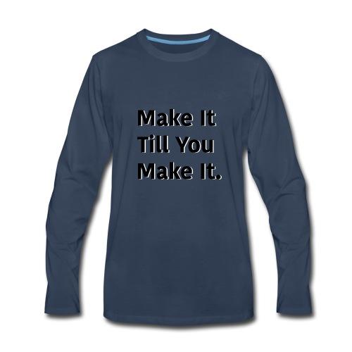 Make It Till You Make It. - Men's Premium Long Sleeve T-Shirt