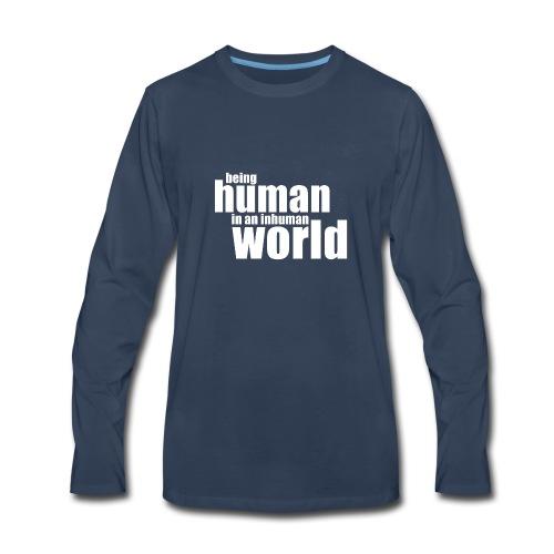 Be human in an inhuman world - Men's Premium Long Sleeve T-Shirt