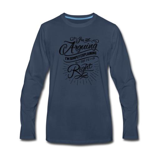 Im not arguing. - Men's Premium Long Sleeve T-Shirt