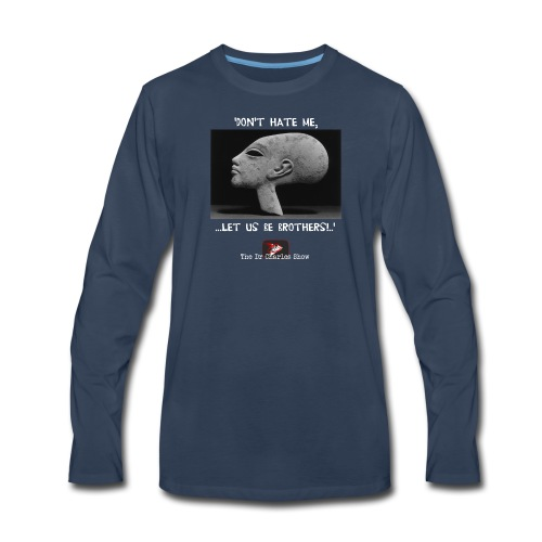 Don't Hate me! Let us be Brothers! - Men's Premium Long Sleeve T-Shirt