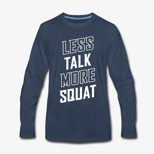 Less Talk More Squat - Men's Premium Long Sleeve T-Shirt